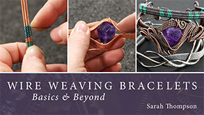 Wire Weaving Bracelets - Basics & Beyond